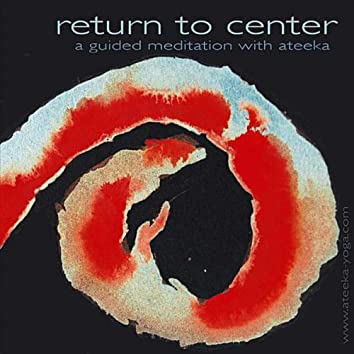 Return to Center (A Guided Meditation with Ateeka)
