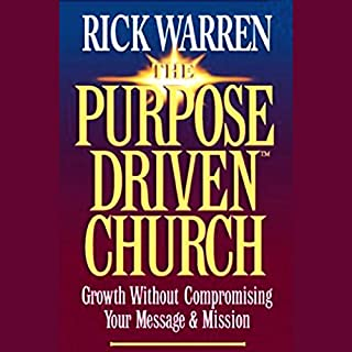 The Purpose-Driven Church                   By:                                                                                                                                 Rick Warren                               Narrated by:                                                                                                                                 Rick Warren                      Length: 2 hrs and 25 mins     10 ratings     Overall 3.7