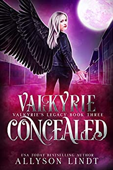 Valkyrie Concealed: A Reverse Harem Urban Fantasy (Valkyrie's Legacy Book 3) by [Allyson Lindt]