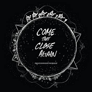 Come That Close Again (feat. Michael Neale)