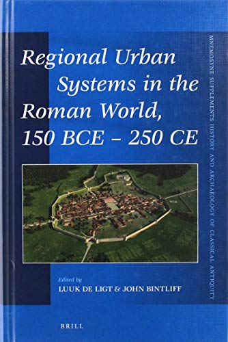 Compare Textbook Prices for Regional Urban Systems in the Roman World, 150 BCE - 250 CE Mnemosyne, Supplements / Mnemosyne, Supplements, History and  ISBN 9789004414334 by Luuk de Ligt