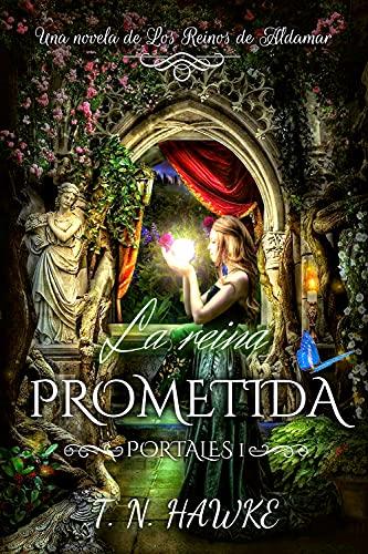 La reina prometida (Aldamar: Portales nº 1) de T. N. Hawke