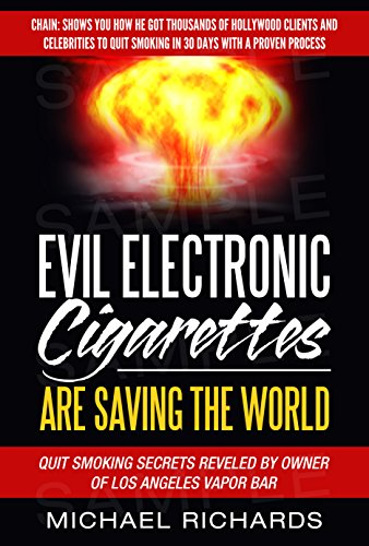 Evil Electronic Cigarettes, E-Cigs and Vaping is Saving the World!: Secrets Reveled By Vapor Bar Owner: Show You How He Got Thousands of Clients and Celebrities to Quit