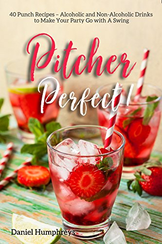 Pitcher Perfect!: 40 Punch Recipes – Alcoholic and Non-Alcoholic Drinks to Make Your Party Go with A Swing (English Edition)