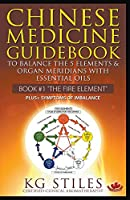 Chinese Medicine Guidebook Essential Oils to Balance the Fire Element & Organ Meridians
