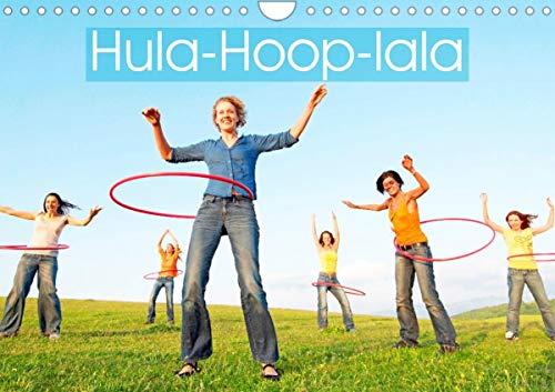 Hula-Hoop-lala: Spaß, Sport und Fitness mit Hula-Hoop-Reifen (Wandkalender 2021 DIN A4 quer)