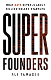 Super Founders - What Data Reveals About Billion-Dollar Startups