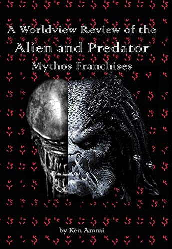 A Worldview Review of the Alien and Predator Mythos Franchises (English Edition)