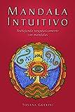 Mandala Intuitivo – Trabajando terapéuticamente con Mandalas