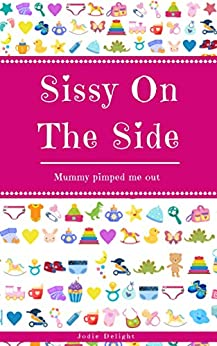 Sissy On The Side: Mummy Pimped Me Out by [Jodie Delight]