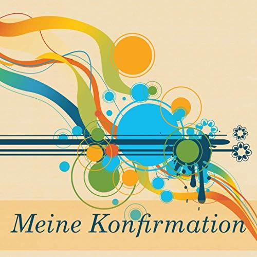 Meine Konfirmation: Gästebuch I Erinnerungsalbum für die Konfirmation zum selbst gestalten I...