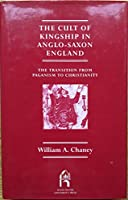 The Cult of Kingship in Anglo-Saxon England: The Transition from Paganism to Christianity (Reprint editions of Manchester University Press)