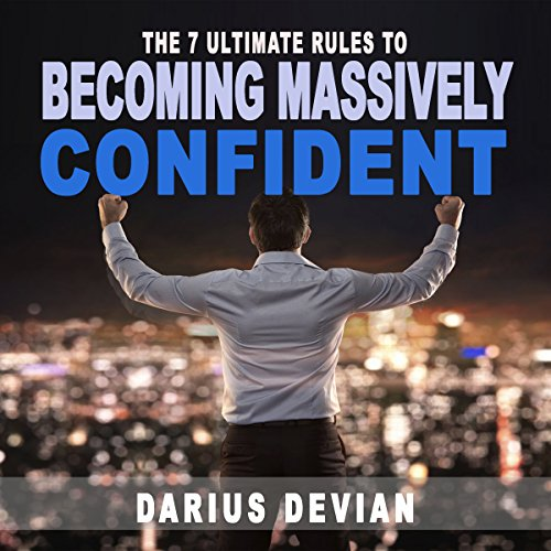 The 7 Ultimate Rules to Becoming Massively Confident audiobook cover art