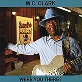 Songtexte von W.C. Clark - Were You There?