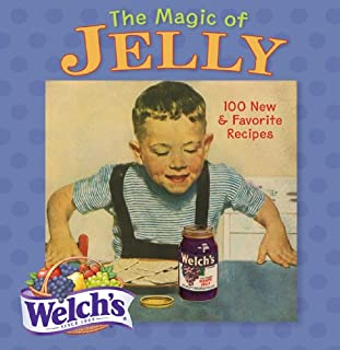 The Magic of Jelly: 100 New & Favorite Recipes