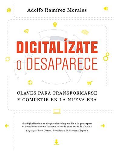 Digitalízate o desaparece: Claves para transformarse y competir en la nueva era