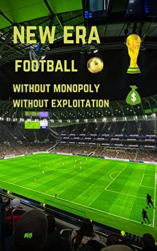 new era football: without monopoly without exploitation (English Edition)