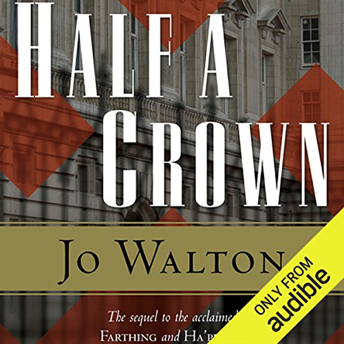 Half a Crown     Small Change, Book 3              By:                                                                                                                                 Jo Walton                               Narrated by:                                                                                                                                 John Keating,                                                                                        Terry Donnelly                      Length: 11 hrs and 6 mins     192 ratings     Overall 4.2