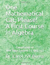 One Mathematical Cat, Please! A First Course in Algebra: Compilation of Web Page Lessons (1 thru 91)