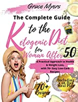 The Complete Guide to the Ketogenic Diet for Women After 50: A Practical Approach to Health & Weight Loss, with 70+ Easy Low-Carb Recipes. Bonus: Including a 30-Day Meal Plan