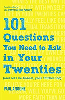 101 Questions You Need to Ask in Your Twenties: (And Let's Be Honest, Your Thirties Too) by [Paul Angone]