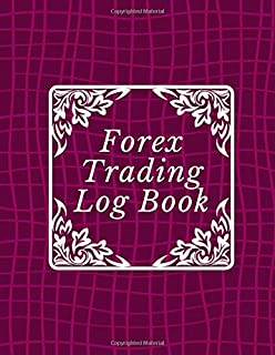 Forex Trading Log Book: Start Forex Trading, Foreign Exchange, Trading Strategies, Currency Trading, Penny Stock, Swing Tr...