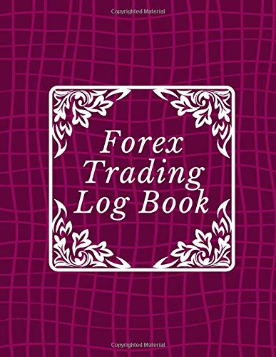 Forex Trading Log Book: Start Forex Trading, Foreign Exchange, Trading Strategies, Currency Trading, Penny Stock, Swing Trading, Make Money Online, ... 110 Pages. (Forex Trading Book, Band 26)