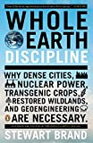 Whole Earth Discipline: Why Dense Cities, Nuclear Power, Transgenic Crops, Restored Wildlands, and Geoengineering Are Necessary