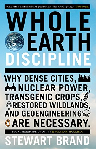Image of Whole Earth Discipline: Why Dense Cities, Nuclear Power, Transgenic Crops, Restored Wildlands, and Geoengineering Are Necessary