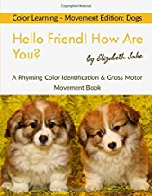 Hello Friend!  How Are You? Color Learning - Movement Edition: Dogs: A Rhyming Color Identification & Gross Motor Movement Book (Hello Friends Colors: Dogs)