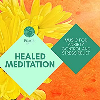 Healed Meditation - Music For Anxiety Control And Stress Relief