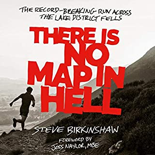 There Is No Map in Hell: The Record-Breaking Run Across the Lake District Fells                   By:                                                                                                                                 Steve Birkinshaw                               Narrated by:                                                                                                                                 Stewart Crank                      Length: 6 hrs and 56 mins     1 rating     Overall 4.0
