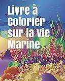 Livre à Colorier sur la Vie Marine: Livre de Coloriage pour Enfants, Adolescents et Adultes