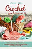 CROCHET FOR BEGINNERS: A Step By Step Guide To Learn Crocheting Easily. Tons Of Illustrations And Pictures Included