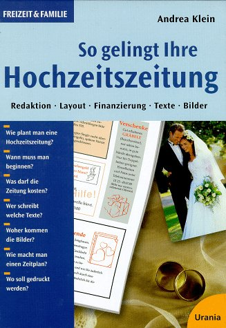 So gelingt Ihre Hochzeitszeitung: Redaktion - Gestaltung - Kosten - Texte - Bilder