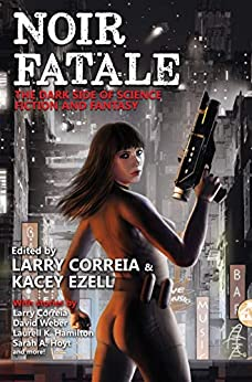 Noir Fatale by [Larry Correia, Kacey Ezell]