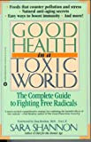 Good Health in a Toxic World: Complete Guide to Fighting Free Radicals
