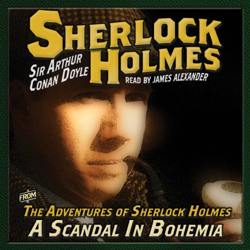 The Adventures of Sherlock Holmes: A Scandal in Bohemia                   By:                                                                                                                                 Arthur Conan Doyle                               Narrated by:                                                                                                                                 James Alexander                      Length: 51 mins     14 ratings     Overall 4.4