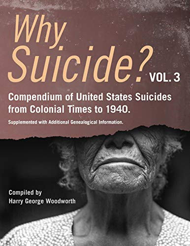 WHY SUICIDE?: COMPENDIUM OF UNITED STATES SUICIDES FROM COLONIAL TIMES TO 1940: Supplemented With Genealogical Information (English Edition)