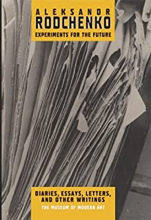 Aleksandr Rodchenko: Experiments for the Future, Diaries, Essays, Letters, and Other Writings by Aleksandr Rodchenko(2004-11-02)