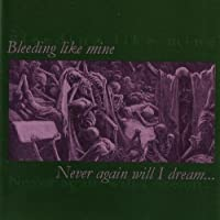 BLEEDING LIKE MINE - NEVER AGAIN WILL I DREAM (1 CD)