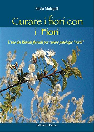 """curare i fiori con i fiori: L'uso dei Rimedi floreali per curare patologie """"verdi"""" (Italian Edition)"""
