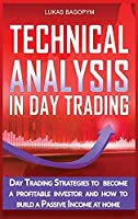 Technical Analysis In Day Trading: Day Trading Strategies to become a Profitable Investor and How To Build a Passive Income At Home