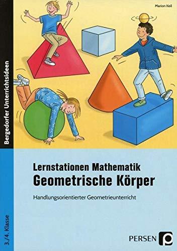 Lernstationen Mathematik: Geometrische Körper: Handlungsorientierter Geometrieunterricht (3. und 4. Klasse)