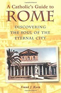 A Catholic's Guide to Rome: Discovering the Soul of the Eternal City