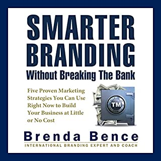 Smarter Branding without Breaking the Bank     Five Proven Marketing Strategies You Can Use Right Now to Build Your Business at Little or No Cost              By:                                                                                                                                 Brenda Bence                               Narrated by:                                                                                                                                 Brenda Bence                      Length: 4 hrs and 55 mins     38 ratings     Overall 4.0