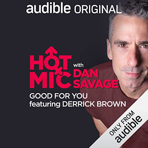 Ep. 18: Good for You, Featuring Derrick Brown (Hot Mic with Dan Savage) audiobook cover art