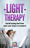 Light Therapy: Teach Me Everything I Need To Know About Light Therapy In 30...