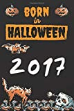 BORN in HALLOWEEN 2017 Notebook: Halloween + Birthday Gift For Women/Girl, Men/Boy, Students, Friends = born in Halloween 2017; October 31st 2017 ... 120 Lined Pages, 6x9 in,Matte Finish Cover