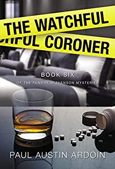 The Watchful Coroner (Fenway Stevenson Mysteries Book 6) by [Paul Austin Ardoin]